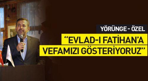 Mustafa Şentürk: Evlad-ı Fatihan'a vefamızı gösteriyoruz
