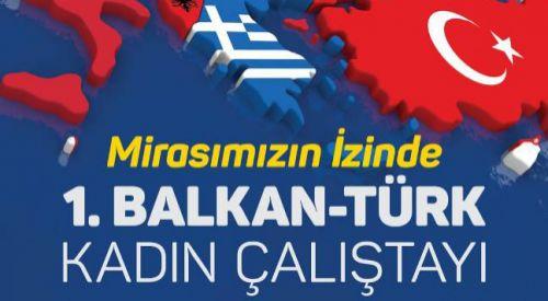 Edirne'de 'Mirasımızın izinde: 1. Balkan-Türk Kadın Çalıştayı'