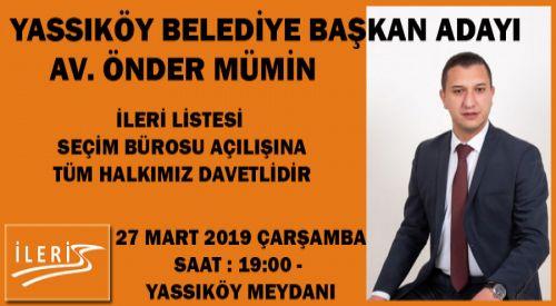 Önder MÜMİN seçim irtibat bürosu açıyor