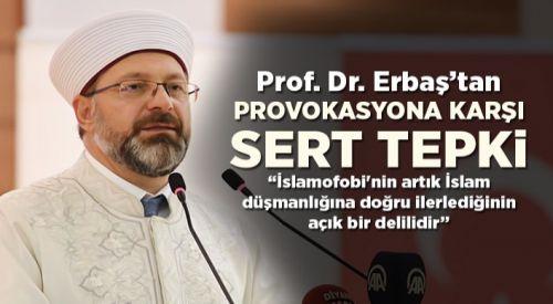 Erbaş'tan Kur'an-ı Kerim provokasyonuna sert tepki