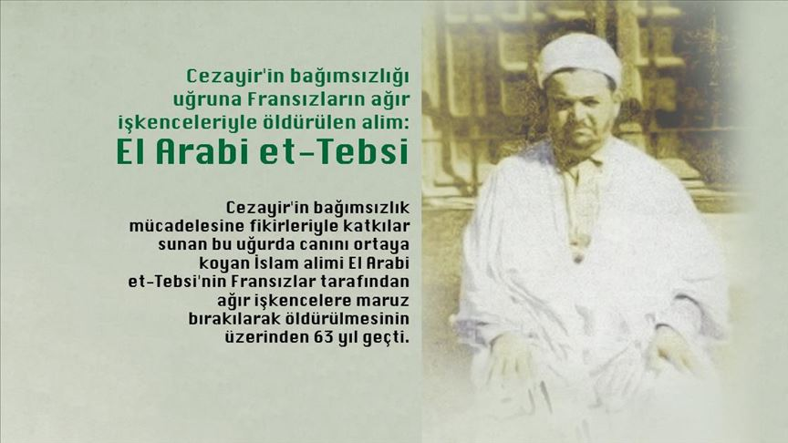 Fransızların ağır işkenceleriyle öldürülen Cezayirli alim: El Arabi et-Tebsi