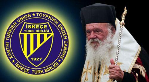İskeçe Türk Birliği: Yunanistan Başpiskoposu özür dilemelidir
