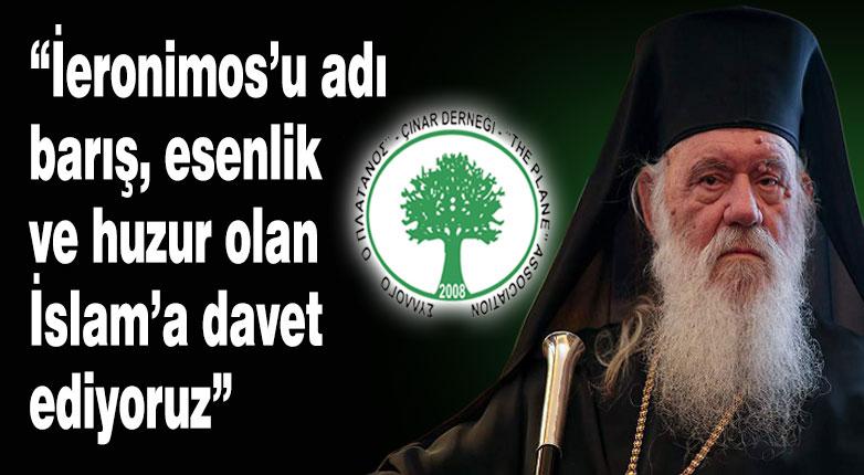 Çınar Derneği: İeronimos'u adı barış, esenlik ve huzur olan İslam'a davet ediyoruz
