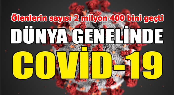 Kovid-19'dan ölenlerin sayısı 2 milyon 400 bini geçti