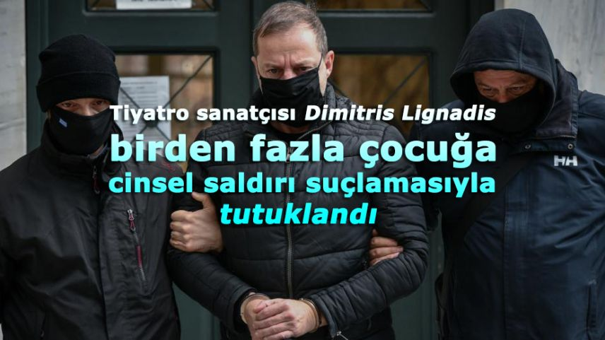 Dimitris Lignadis, çocuklara cinsel saldırı suçlamasıyla tutuklandı
