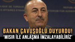 Türkiye Dışişleri Bakanı Çavuşoğlu: Mısır ile anlaşma imzalayabiliriz