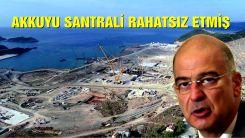 Dendias Türkiye'yi ABD'ye şikayet etmiş: Akkuyu Santrali bizi endişelendiriyor