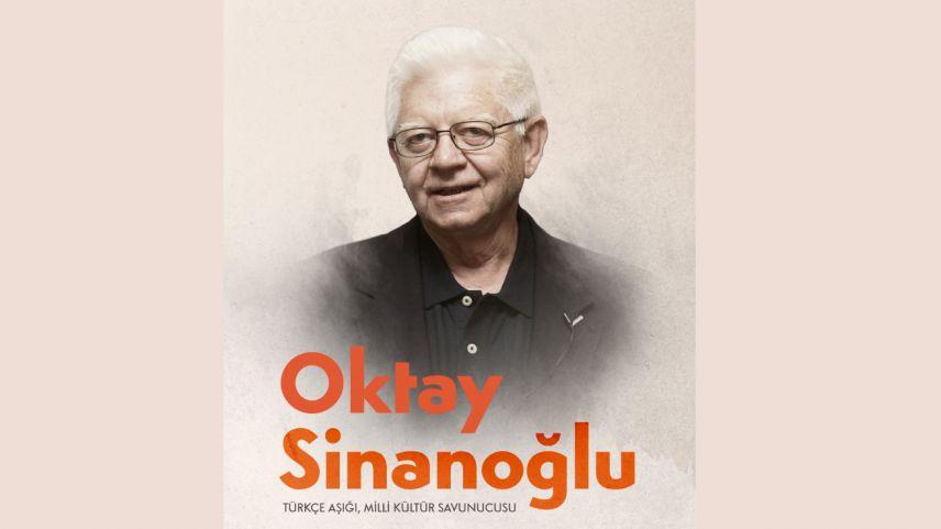 Oktay Sinanoğlu: Türkçe aşığı, milli kültür savunucusu