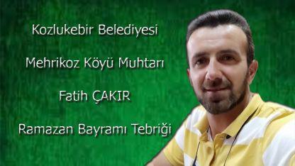 Mehrikoz Muhtarı Fatih Çakır'dan bayram tebriği