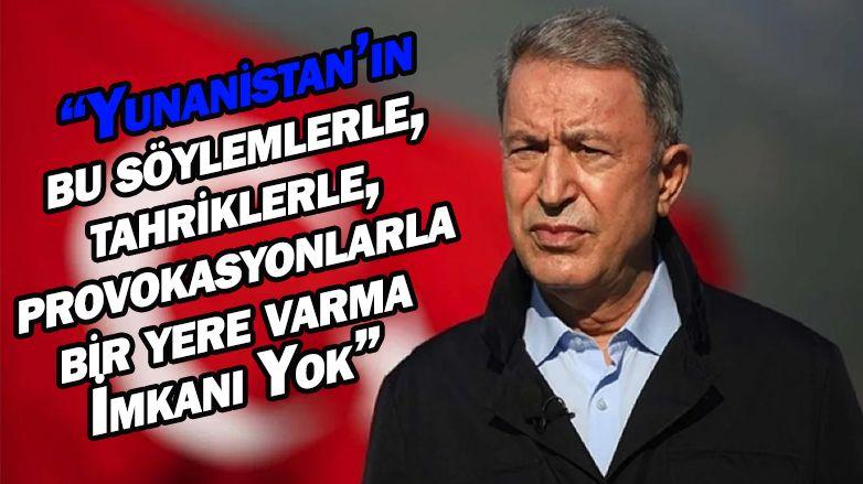 """Hulusi Akar'dan Yunanistan'a: """"Bu yol çıkar yol değil"""""""