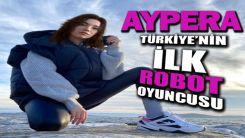 İşte Türkiye'nin ilk robot oyuncusu Aypera