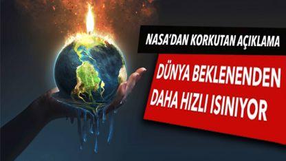 NASA: Dünya beklenenden daha hızlı ısınıyor