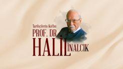 Tarihçilerin Kutbu: Prof. Dr. Halil İnalcık