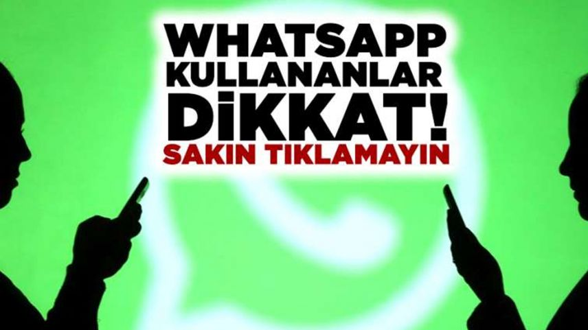 WhatsApp kullananlar dikkat! Sakın tıklamayın