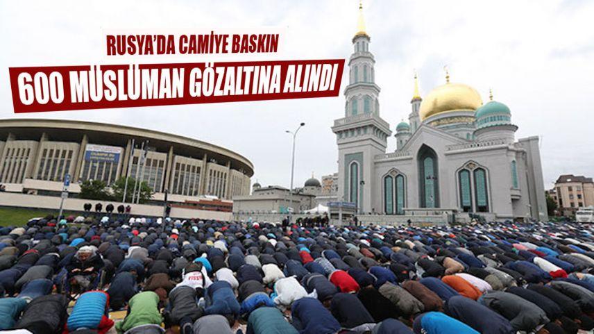 Rusya'da yaklaşık 600 Müslüman gözaltına alındı