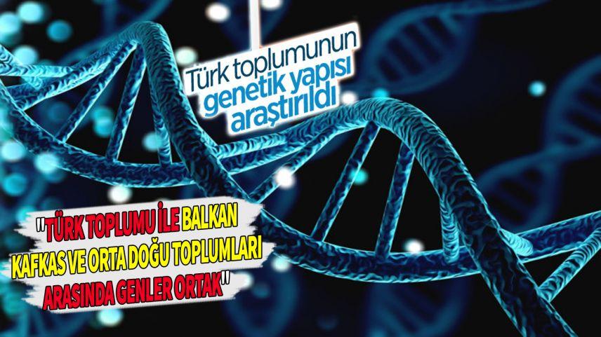 Türk toplumunun genetik yapısı analiz edildi