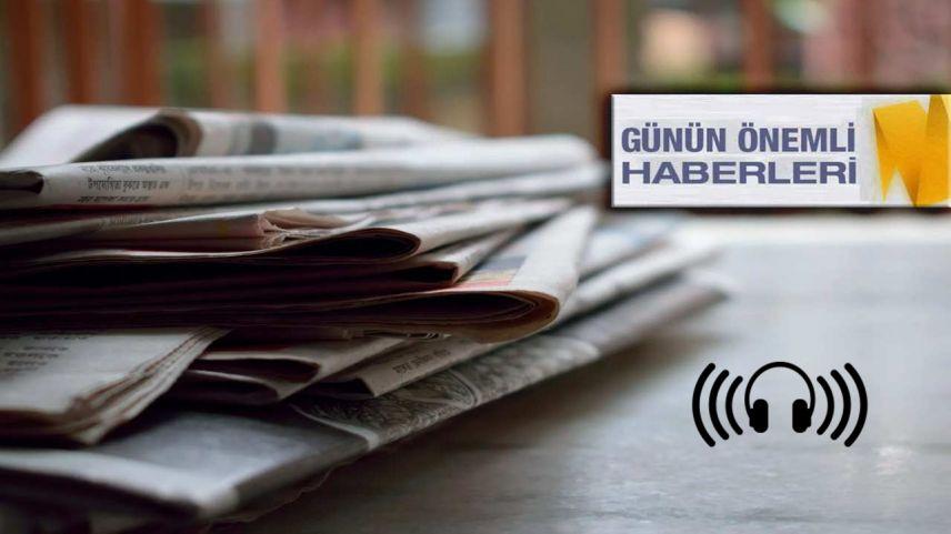 Haber dinle | Ülke ve bölgeden öne çıkan haberler