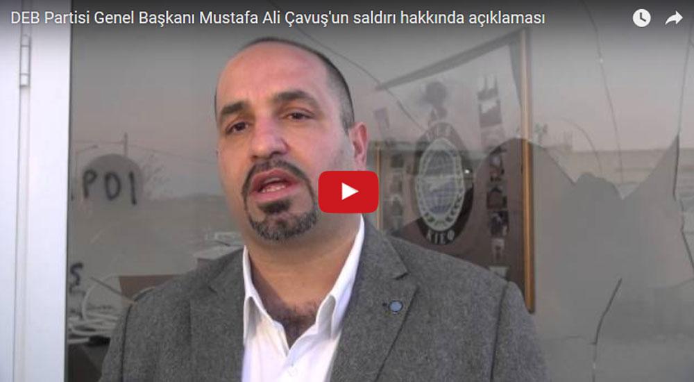 DEB Partisi Genel Başkanı Mustafa Ali Çavuş'un saldırı hakkında açıklamaları