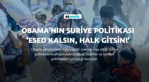 Obama'nın Suriye Politikası: Esed Kalsın, Halk Gitsin!